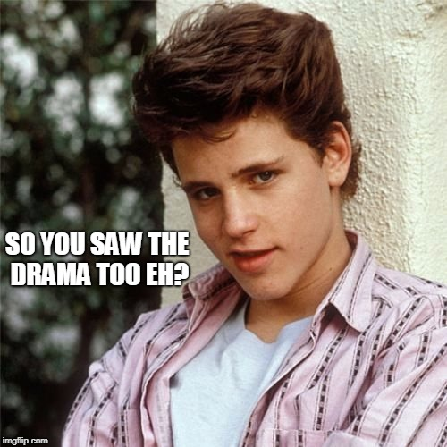 SO YOU SAW THE DRAMA TOO EH? | image tagged in corey haim | made w/ Imgflip meme maker