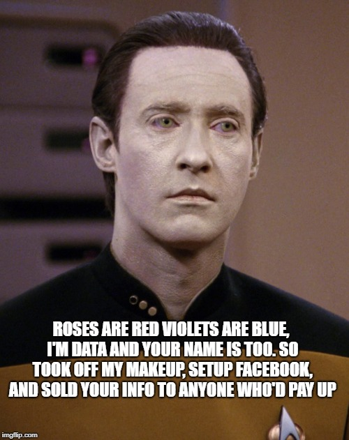 ROSES ARE RED VIOLETS ARE BLUE, I'M DATA AND YOUR NAME IS TOO. SO TOOK OFF MY MAKEUP, SETUP FACEBOOK, AND SOLD YOUR INFO TO ANYONE WHO'D PAY | image tagged in mark zuckerberg | made w/ Imgflip meme maker