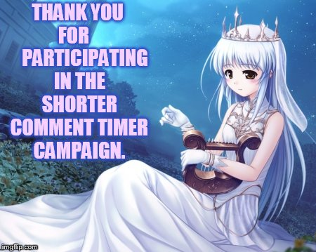 THANK YOU FOR       PARTICIPATING IN THE SHORTER COMMENT TIMER CAMPAIGN. | made w/ Imgflip meme maker