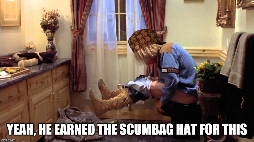 YEAH, HE EARNED THE SCUMBAG HAT FOR THIS | made w/ Imgflip meme maker