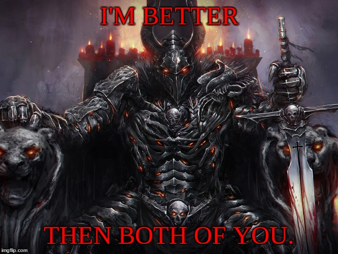 I'M BETTER THEN BOTH OF YOU. | made w/ Imgflip meme maker