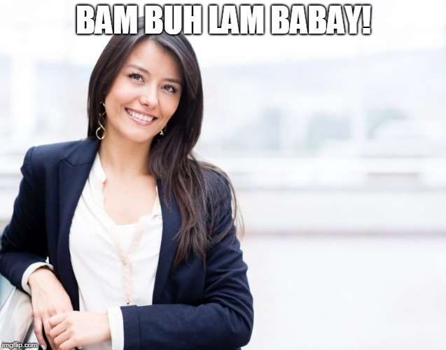 professional woman | BAM BUH LAM BABAY! | image tagged in professional woman | made w/ Imgflip meme maker