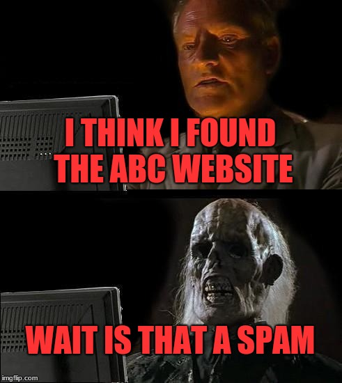 Ill Just Wait Here Meme | I THINK I FOUND THE ABC WEBSITE WAIT IS THAT A SPAM | image tagged in memes,ill just wait here | made w/ Imgflip meme maker