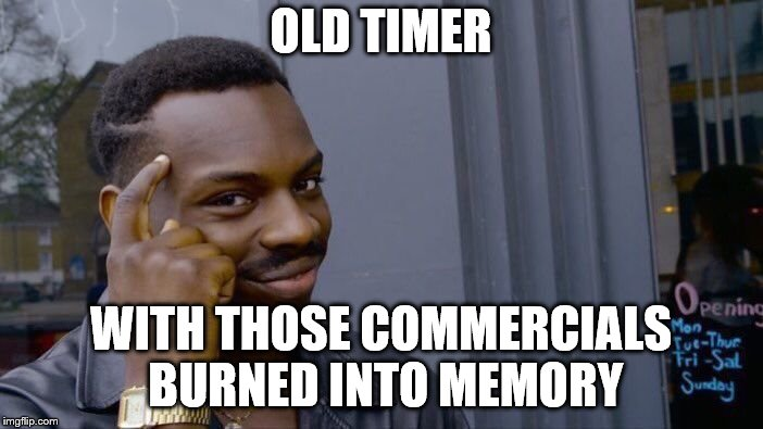 Roll Safe Think About It Meme | OLD TIMER WITH THOSE COMMERCIALS BURNED INTO MEMORY | image tagged in memes,roll safe think about it | made w/ Imgflip meme maker