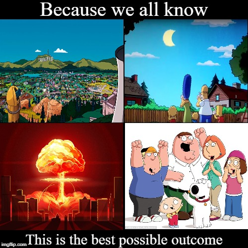 #teamfamilyguy | Because we all know | This is the best possible outcome | image tagged in funny,demotivationals,family guy,simpsons | made w/ Imgflip demotivational maker