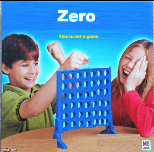 Blank Connect Four | Zero This is not a game | image tagged in blank connect four | made w/ Imgflip meme maker