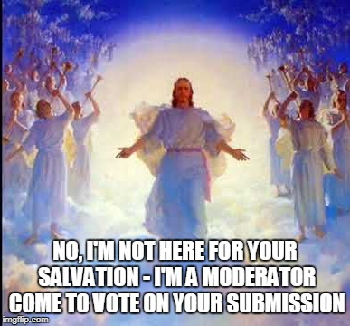 NO, I'M NOT HERE FOR YOUR SALVATION - I'M A MODERATOR COME TO VOTE ON YOUR SUBMISSION | made w/ Imgflip meme maker
