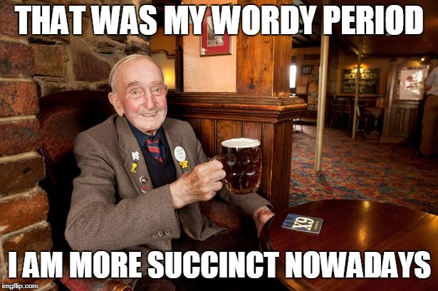THAT WAS MY WORDY PERIOD I AM MORE SUCCINCT NOWADAYS | made w/ Imgflip meme maker