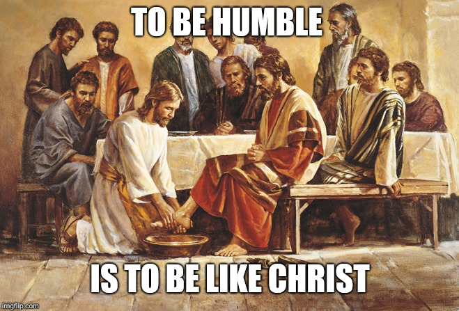 Humble | TO BE HUMBLE IS TO BE LIKE CHRIST | image tagged in catholicism,memes,church,trinity,bible | made w/ Imgflip meme maker