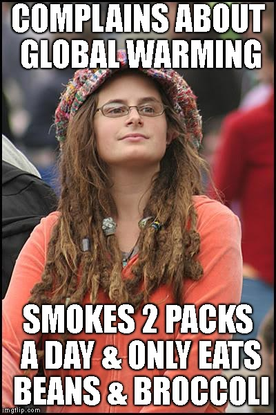 She Reeks | COMPLAINS ABOUT GLOBAL WARMING SMOKES 2 PACKS A DAY & ONLY EATS BEANS & BROCCOLI | image tagged in college liberal,global warming,climate change,smoking,irony,farting | made w/ Imgflip meme maker