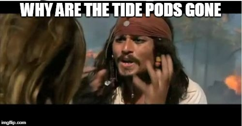 Why Is The Rum Gone | WHY ARE THE TIDE PODS GONE | image tagged in memes,why is the rum gone | made w/ Imgflip meme maker