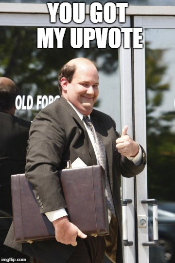 Kevin Malone | YOU GOT MY UPVOTE | image tagged in kevin malone | made w/ Imgflip meme maker