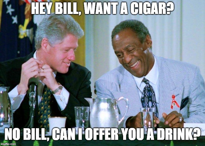 Who Would Win - Battle of the Bills Edition | HEY BILL, WANT A CIGAR? NO BILL, CAN I OFFER YOU A DRINK? | image tagged in cosby clinton,memes | made w/ Imgflip meme maker
