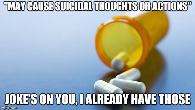"Useless Warnids | ""MAY CAUSE SUICIDAL THOUGHTS OR ACTIONS"" JOKE'S ON YOU, I ALREADY HAVE THOSE 