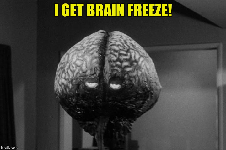 I GET BRAIN FREEZE! | made w/ Imgflip meme maker