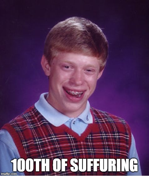 Bad Luck Brian Meme | 100TH OF SUFFURING | image tagged in memes,bad luck brian | made w/ Imgflip meme maker