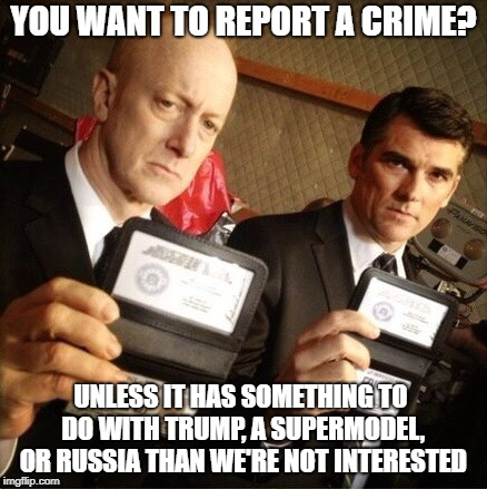 FBI | YOU WANT TO REPORT A CRIME? UNLESS IT HAS SOMETHING TO DO WITH TRUMP, A SUPERMODEL, OR RUSSIA THAN WE'RE NOT INTERESTED | image tagged in fbi | made w/ Imgflip meme maker