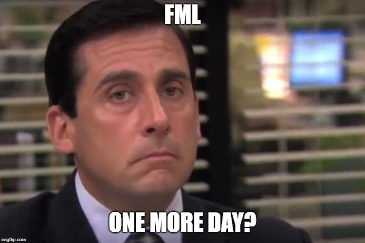 office | FML ONE MORE DAY? | image tagged in office | made w/ Imgflip meme maker