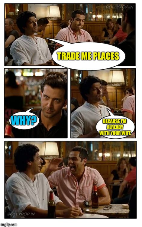 ZNMD Meme | TRADE ME PLACES WHY? BECAUSE I'M ALREADY WITH YOUR WIFE | image tagged in memes,znmd | made w/ Imgflip meme maker