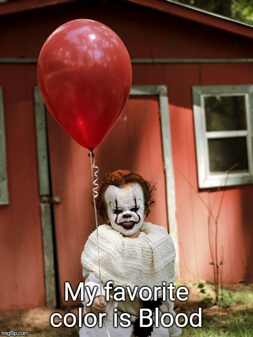 Aww...They grow up so fast! | My favorite color is Blood | image tagged in creepy clown | made w/ Imgflip meme maker