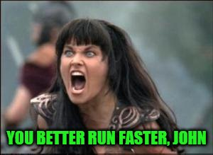 YOU BETTER RUN FASTER, JOHN | made w/ Imgflip meme maker