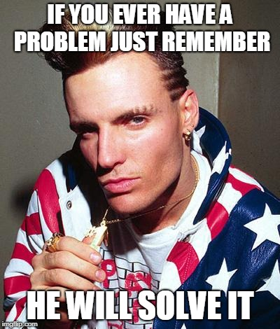 vanilla ice | IF YOU EVER HAVE A PROBLEM JUST REMEMBER HE WILL SOLVE IT | image tagged in vanilla ice | made w/ Imgflip meme maker