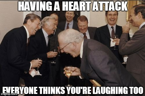 Laughing Men In Suits... Except One | HAVING A HEART ATTACK EVERYONE THINKS YOU'RE LAUGHING TOO | image tagged in memes,laughing men in suits | made w/ Imgflip meme maker