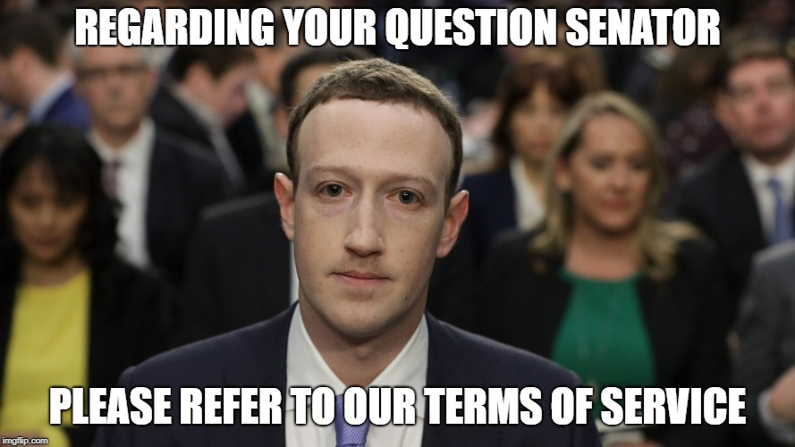 How Zuck could have answered every question | REGARDING YOUR QUESTION SENATOR PLEASE REFER TO OUR TERMS OF SERVICE | image tagged in facebook,zuckerberg,congress,privacy | made w/ Imgflip meme maker