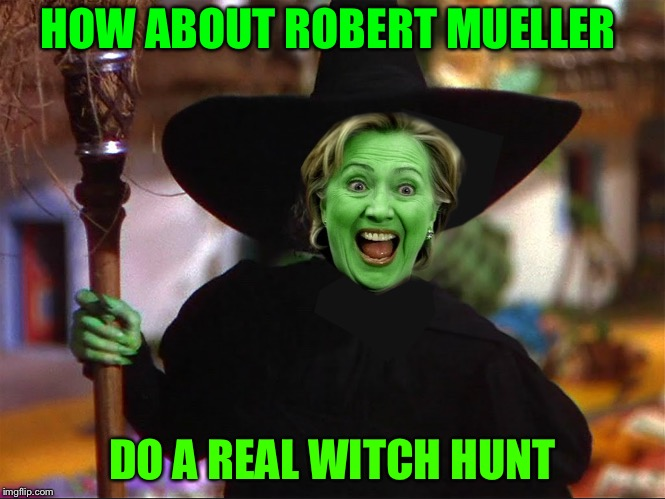 Things that'll never happen | HOW ABOUT ROBERT MUELLER DO A REAL WITCH HUNT | image tagged in witch hunt | made w/ Imgflip meme maker