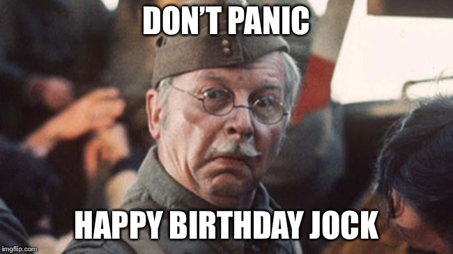 dad's army | DON'T PANIC HAPPY BIRTHDAY JOCK | image tagged in dad's army | made w/ Imgflip meme maker
