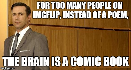 FOR TOO MANY PEOPLE ON IMGFLIP, INSTEAD OF A POEM, THE BRAIN IS A COMIC BOOK | made w/ Imgflip meme maker