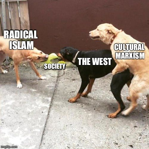 This is the west | RADICAL ISLAM SOCIETY THE WEST CULTURAL MARXISM | image tagged in this is my life,radical islam,cultural marxism | made w/ Imgflip meme maker