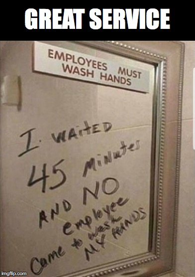High Expectations | GREAT SERVICE | image tagged in toilet humor,customer service | made w/ Imgflip meme maker