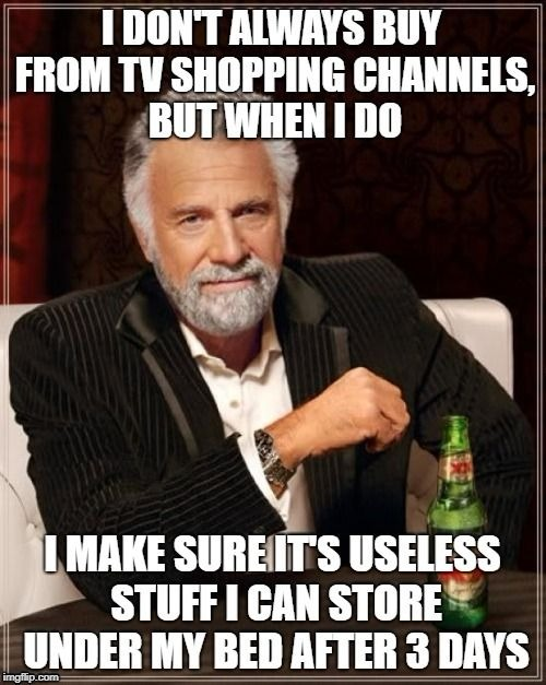 I know you did... | image tagged in i don't always,the most interesting man in the world,shopping,abs,tv | made w/ Imgflip meme maker