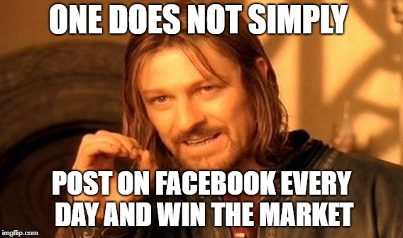 One Does Not Simply Meme | ONE DOES NOT SIMPLY POST ON FACEBOOK EVERY DAY AND WIN THE MARKET | image tagged in memes,one does not simply | made w/ Imgflip meme maker