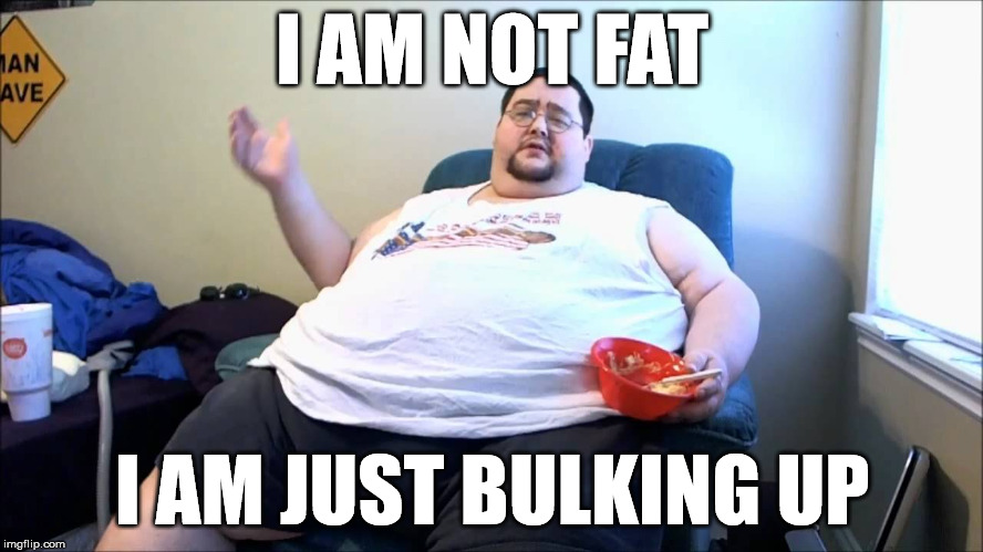 Mad gains boogie | I AM NOT FAT I AM JUST BULKING UP | image tagged in landwhale,bulking up,fat,exercise,massive gains,weight lifting | made w/ Imgflip meme maker