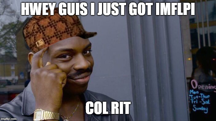 Roll Safe Think About It Meme | HWEY GUIS I JUST GOT IMFLPI COL RIT | image tagged in memes,roll safe think about it,scumbag | made w/ Imgflip meme maker