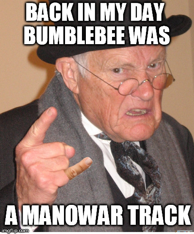BACK IN MY DAY BUMBLEBEE WAS A MANOWAR TRACK | made w/ Imgflip meme maker