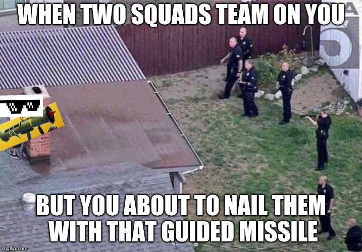 Fortnite meme | WHEN TWO SQUADS TEAM ON YOU BUT YOU ABOUT TO NAIL THEM WITH THAT GUIDED MISSILE | image tagged in fortnite meme | made w/ Imgflip meme maker