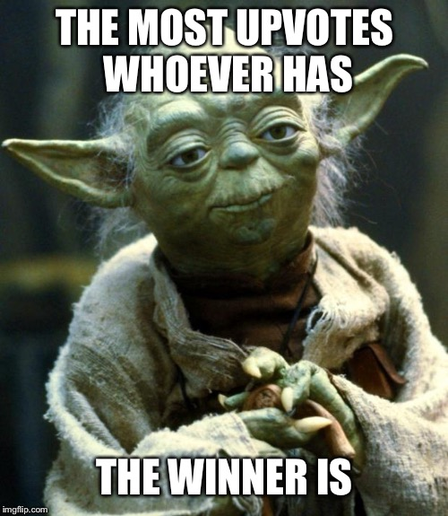 Star Wars Yoda Meme | THE MOST UPVOTES WHOEVER HAS THE WINNER IS | image tagged in memes,star wars yoda | made w/ Imgflip meme maker