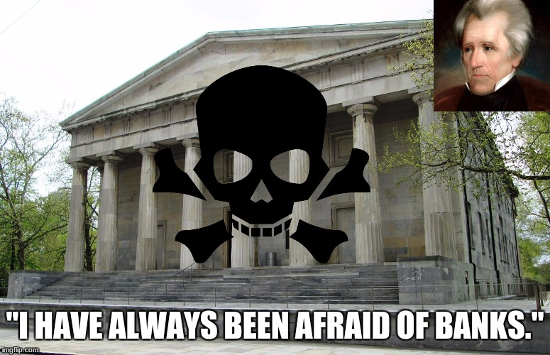 "Andrew Jackson's worst fear | ""I HAVE ALWAYS BEEN AFRAID OF BANKS."" 