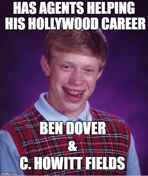 #himToo | HAS AGENTS HELPING HIS HOLLYWOOD CAREER C. HOWITT FIELDS & BEN DOVER | image tagged in memes,bad luck brian,metoo | made w/ Imgflip meme maker