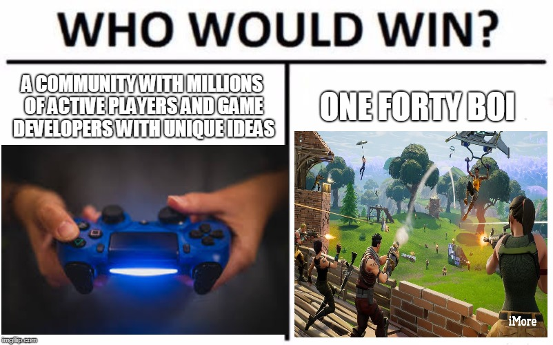 PICK UR SIDE | A COMMUNITY WITH MILLIONS OF ACTIVE PLAYERS AND GAME DEVELOPERS WITH UNIQUE IDEAS ONE FORTY BOI | image tagged in fortnite,fortnite memes,who would win,funny memes,original meme | made w/ Imgflip meme maker