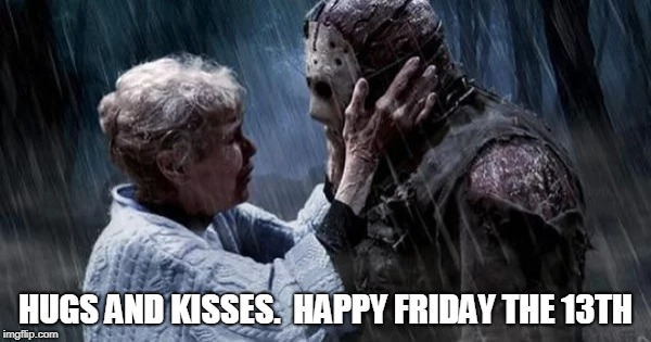 Hugs and Kisses | HUGS AND KISSES.  HAPPY FRIDAY THE 13TH | image tagged in friday,13,hugs and kisses | made w/ Imgflip meme maker