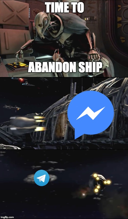 Abandon Ship, Switch to Telegram | TIME TO ABANDON SHIP | image tagged in telegram,star wars,general grievous,grievous,abandon ship,messenger | made w/ Imgflip meme maker