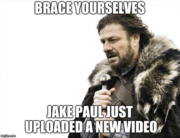 Brace Yourselves | BRACE YOURSELVES JAKE PAUL JUST UPLOADED A NEW VIDEO | image tagged in memes,brace yourselves x is coming,jake paul | made w/ Imgflip meme maker