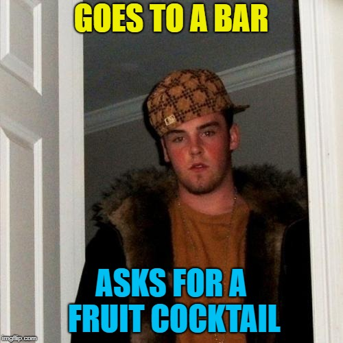 GOES TO A BAR ASKS FOR A FRUIT COCKTAIL | made w/ Imgflip meme maker