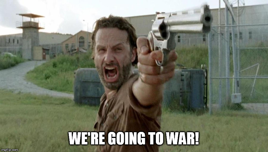 WE'RE GOING TO WAR! | made w/ Imgflip meme maker