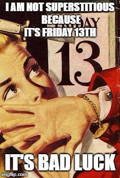 pulp art friday the 13th | I AM NOT SUPERSTITIOUS BECAUSE IT'S FRIDAY 13TH IT'S BAD LUCK | image tagged in pulp art friday the 13th | made w/ Imgflip meme maker
