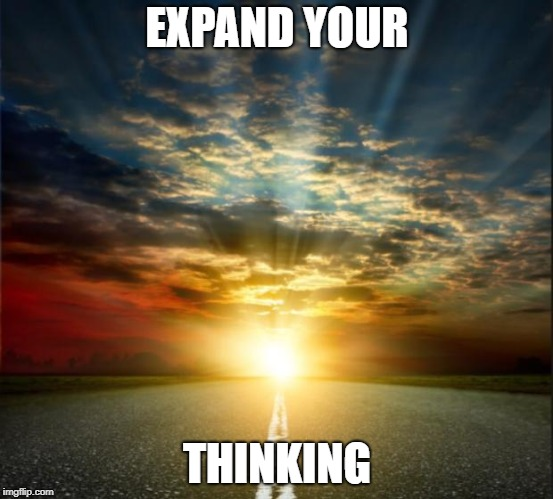 EXPAND YOUR THINKING | image tagged in dream big | made w/ Imgflip meme maker